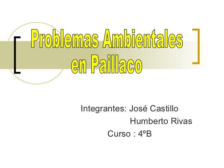 Integrantes: José Castillo             Humberto Rivas       Curso : 4ºB