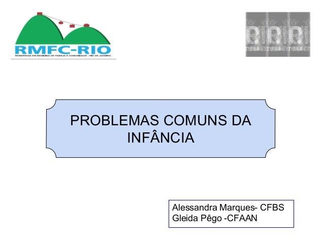 PROBLEMAS COMUNS DA INFÂNCIA Alessandra Marques- CFBS Gleida Pêgo -CFAAN
