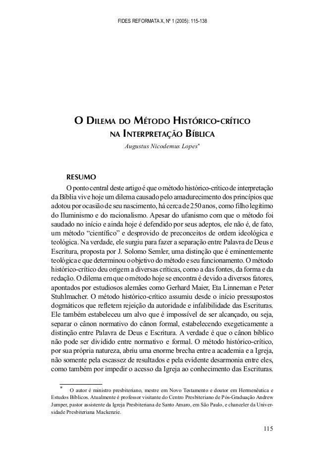 FIDES REFORMATA X, Nº 1 (2005): 115-138 115 O DILEMA DO MÉTODO HISTÓRICO-CRÍTICO NA INTERPRETAÇÃO BÍBLICA Augustus Nicodem...