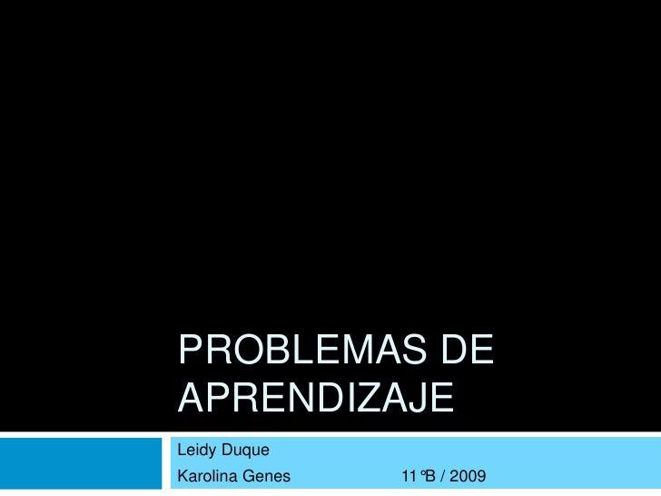 Problemas de aprendizaje<br />Leidy Duque <br />Karolina Genes                        11°B / 2009<br />