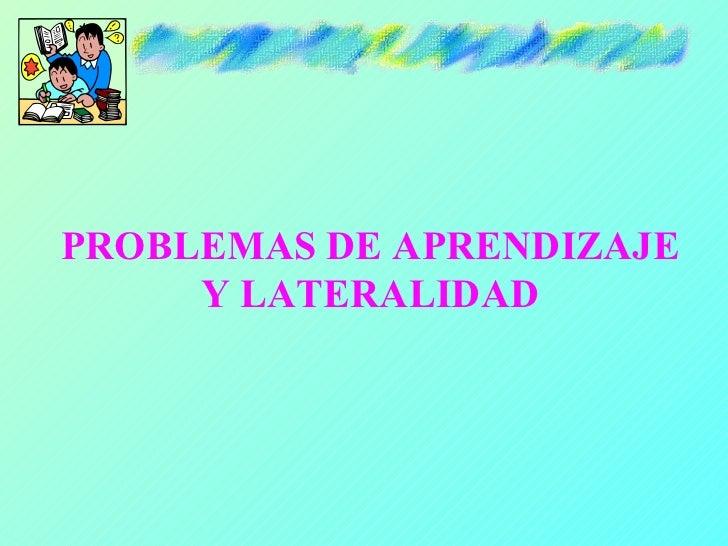 PROBLEMAS DE APRENDIZAJE      Y LATERALIDAD