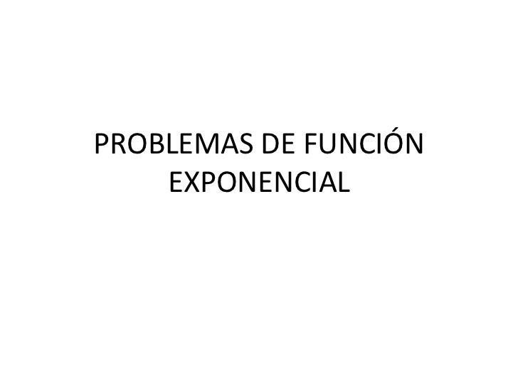 PROBLEMAS DE FUNCIÓN EXPONENCIAL<br />