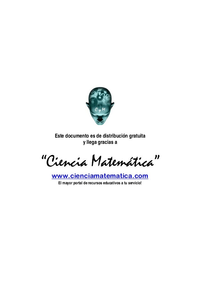 """Este documento es de distribución gratuita y llega gracias a """"Ciencia Matemática"""" www.cienciamatematica.com El mayor porta..."""