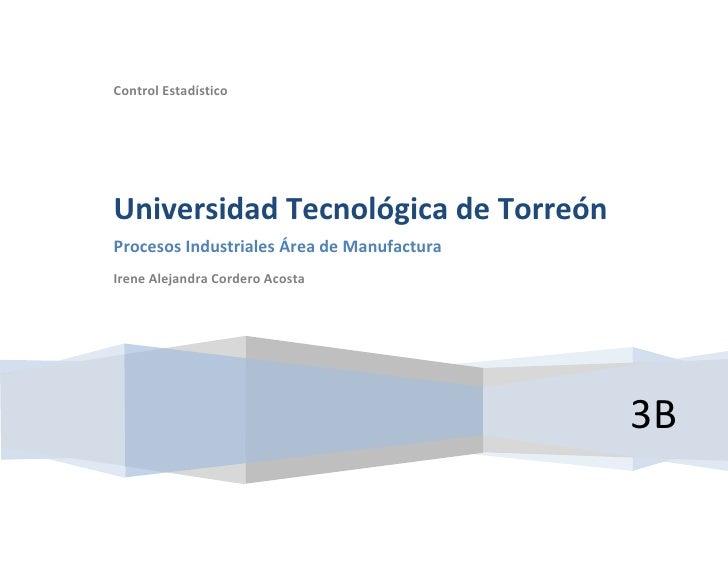 Control EstadísticoUniversidad Tecnológica de TorreónProcesos Industriales Área de ManufacturaIrene Alejandra Cordero Acos...