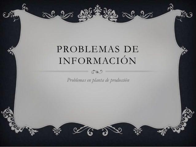 PROBLEMAS DEINFORMACIÓN Problemas en planta de producción