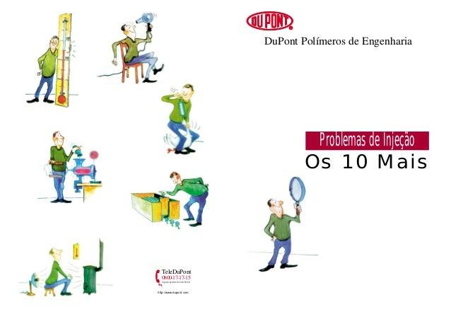 DuPont Polímeros de Engenharia  Problemas de Injeção Os 10 Mais  TeleDuPont 0800-17-17-15 http://www.dupont.com