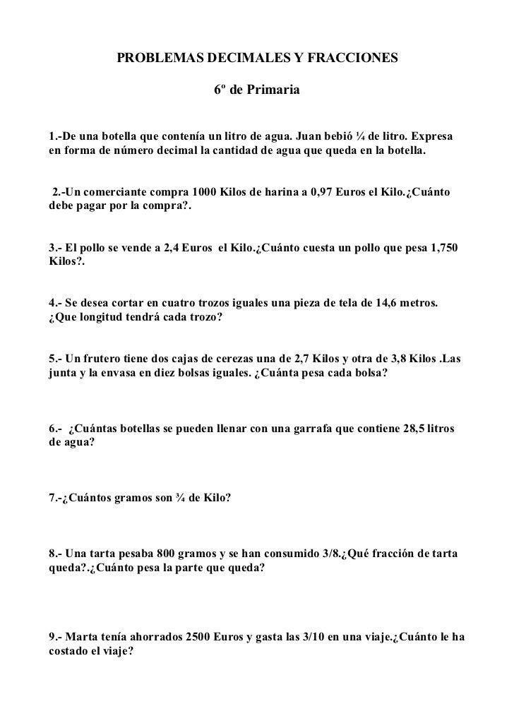 PROBLEMAS DECIMALES Y FRACCIONES                                   6º de Primaria   1.-De una botella que contenía un litr...