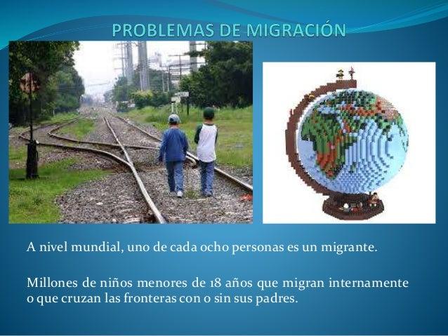 A nivel mundial, uno de cada ocho personas es un migrante. Millones de niños menores de 18 años que migran internamente o ...