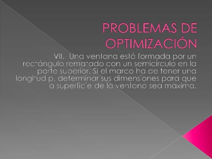 PROBLEMAS DE OPTIMIZACIÓN<br />VII.- Una ventana está formada por un rectángulo rematado con un semicírculo en la parte su...