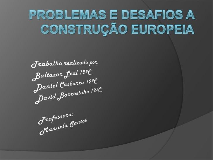  Os sucessivos alargamentos na União  Europeia vieram provocar vários  problemas à construção da União Europeia  e com is...
