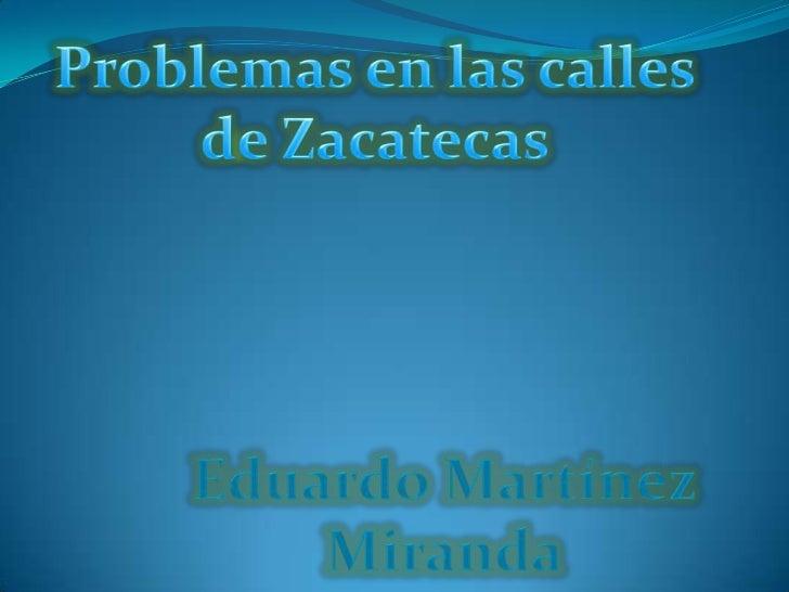 Problemas en las calles de zacatecas