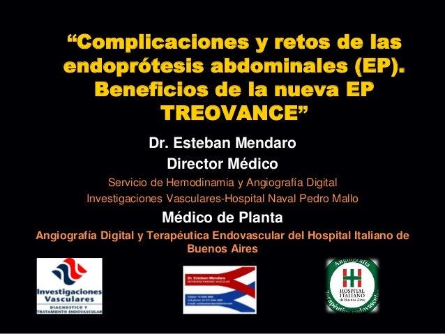 """""""Complicaciones y retos de las     endoprótesis abdominales (EP).       Beneficios de la nueva EP             TREOVANCE""""  ..."""