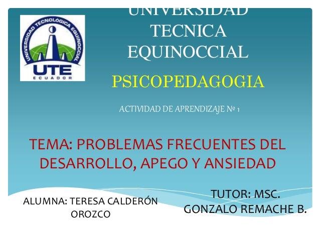 UNIVERSIDAD TECNICA EQUINOCCIAL ACTIVIDAD DE APRENDIZAJE Nº 1 PSICOPEDAGOGIA TUTOR: MSC. GONZALO REMACHE B. ALUMNA: TERESA...