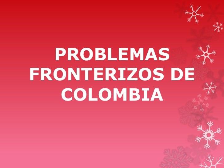 PROBLEMASFRONTERIZOS DE   COLOMBIA