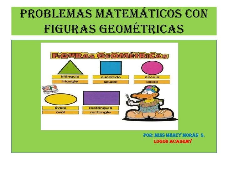 PROBLEMAS MATEMÁTICOS CON FIGURAS GEOMÉTRICAS<br />Por: Miss Mercy Morán  S.<br />                                        ...
