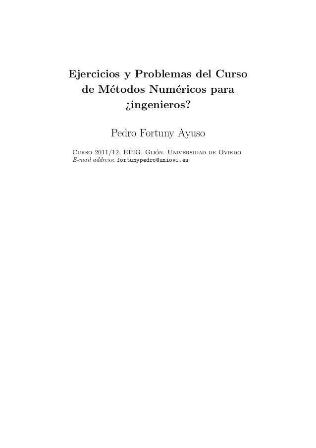 Ejercicios y Problemas del Curso de M´etodos Num´ericos para ¿ingenieros? Pedro Fortuny Ayuso Curso 2011/12, EPIG, Gij´on....