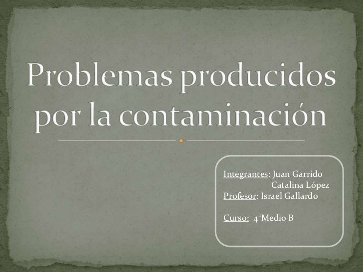 Integrantes: Juan Garrido             Catalina LópezProfesor: Israel GallardoCurso: 4°Medio B