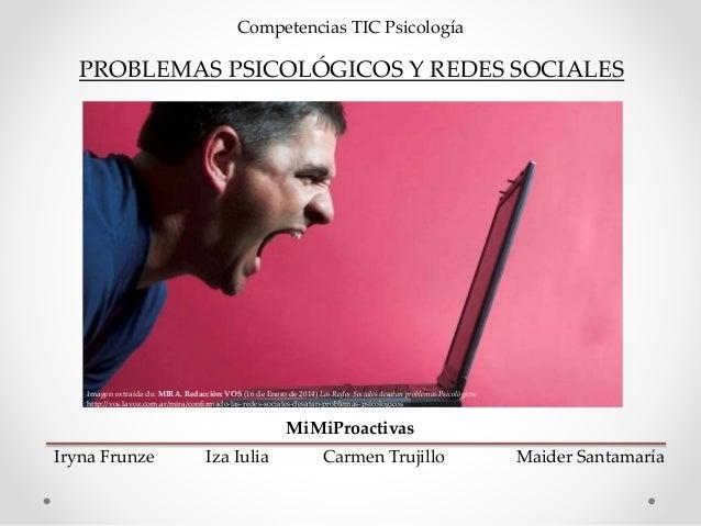 PROBLEMAS PSICOLÓGICOS Y REDES SOCIALES Competencias TIC Psicología MiMiProactivas Iryna Frunze Iza Iulia Carmen Trujillo ...