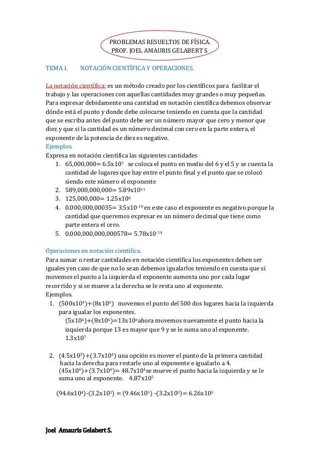 PROBLEMAS RESUELTOS DE FÍSICA. PROF. JOEL AMAURIS GELABERT S. TEMA I.  NOTACIÓN CIENTÍFICA Y OPERACIONES.  La notación cie...