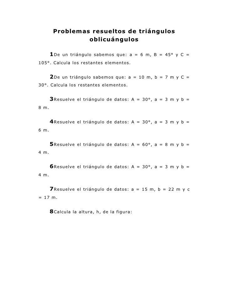Problemas resueltos de triángulos                 oblicuángulos       1 De   un triángulo sabemos que: a = 6 m, B = 45° y ...