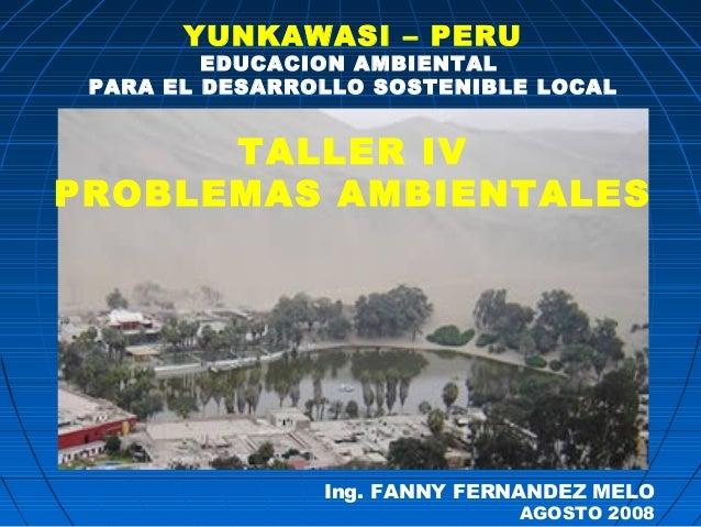 YUNKAWASI – PERU         EDUCACION AMBIENTAL PARA EL DESARROLLO SOSTENIBLE LOCAL      TALLER IVPROBLEMAS AMBIENTALES      ...