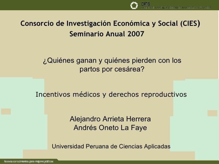 Consorcio de Investigación Económica y Social (CIES ) ¿Quiénes ganan y quiénes pierden con los partos por cesárea? Seminar...