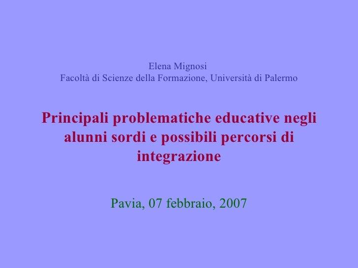 Elena Mignosi   Facoltà di Scienze della Formazione, Università di Palermo Principali problematiche educative negli alunni...