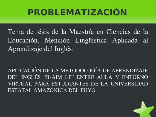 PROBLEMATIZACIÓN Tema de tésis de la Maestría en Ciencias de la Educación, Mención Lingüística Aplicada ...