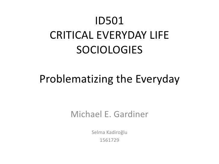 ID501 CRITICAL EVERYDAY LIFE      SOCIOLOGIESProblematizing the Everyday     Michael E. Gardiner          Selma Kadiroğlu ...