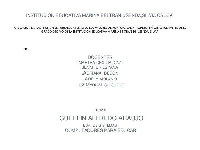 INSTITUCIÓN EDUCATIVA MARINA BELTRAN USENDA,SILVIA CAUCA  APLICACIÓN DE LAS TICS EN EL FORTALECIMIENTO DE LOS VALORES DE P...