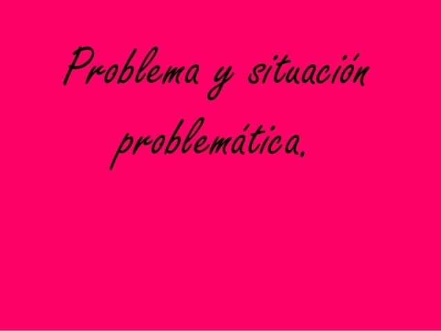 Problema y situación problemática.