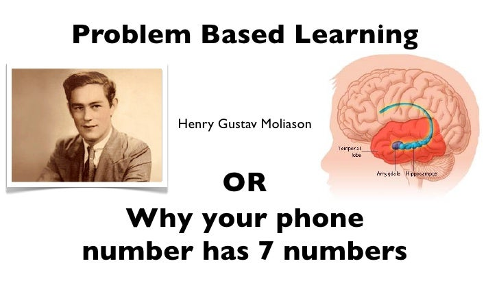 Problem Based Learning         Henry Gustav Moliason            OR   Why your phone number has 7 numbers