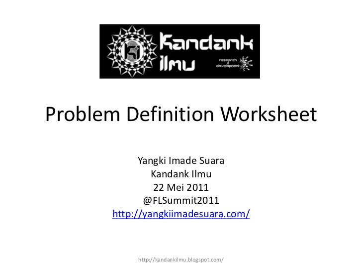 Problem Definition Worksheet<br />YangkiImadeSuara<br />KandankIlmu<br />22 Mei 2011<br />@FLSummit2011<br />http://yangki...