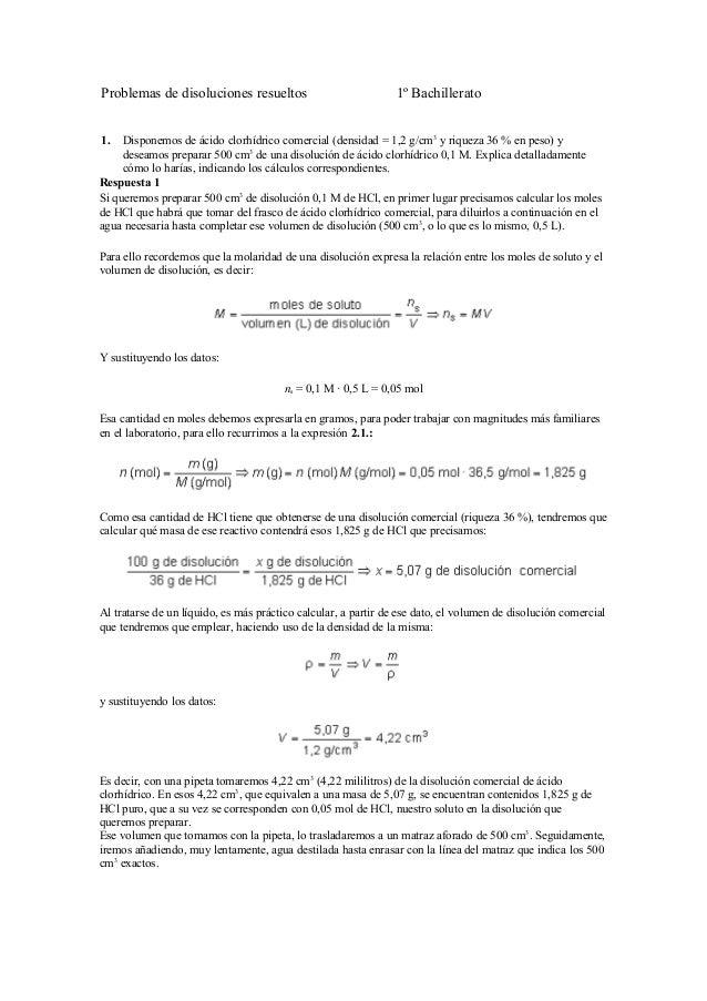 Problemas de disoluciones resueltos  1º Bachillerato  Disponemos de ácido clorhídrico comercial (densidad = 1,2 g/cm3 y ri...