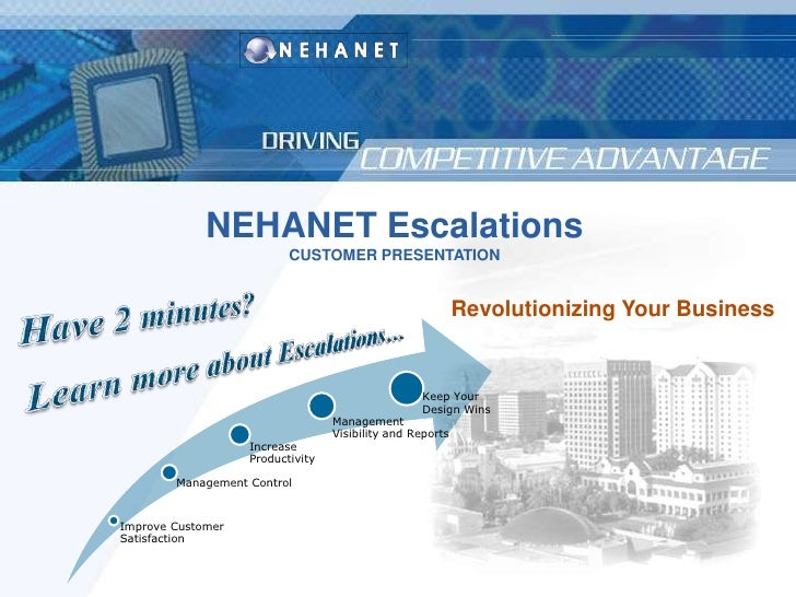 NEHANET Escalations<br />CUSTOMER PRESENTATION<br />Revolutionizing Your Business<br />Have 2 minutes? <br />Learn more ab...