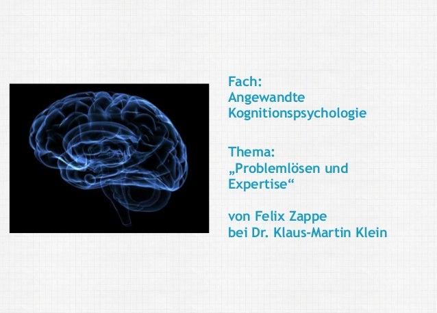 Felix Zappe20.05.2016 Angewandte Kognitionspsychologie: Problemlösen und Expertise | Fakultät II Bildung - Architektur - K...