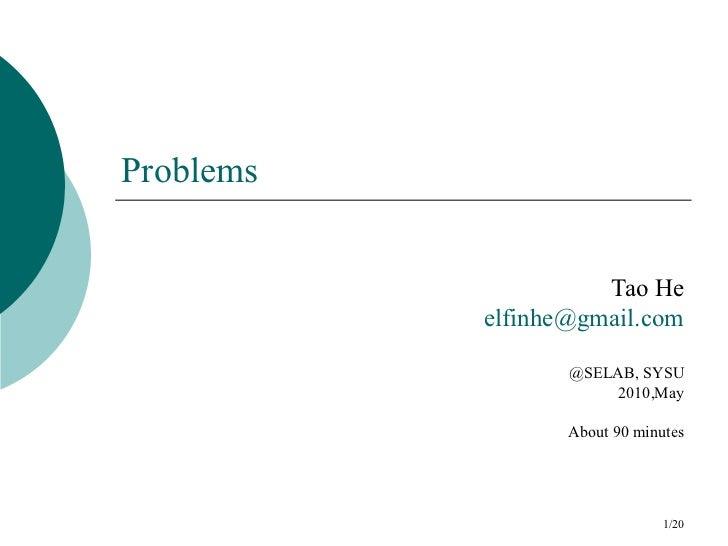 Problems                     Tao He           elfinhe@gmail.com                  @SELAB, SYSU                      2010,Ma...