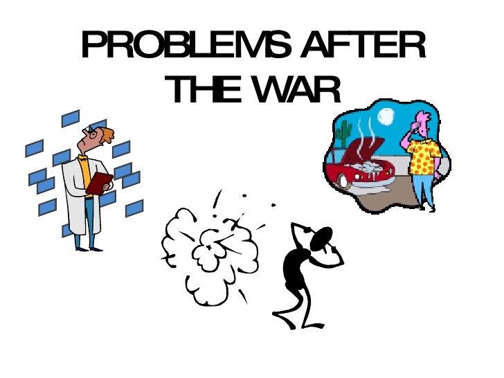 PROBLEMS AFTER THE WAR