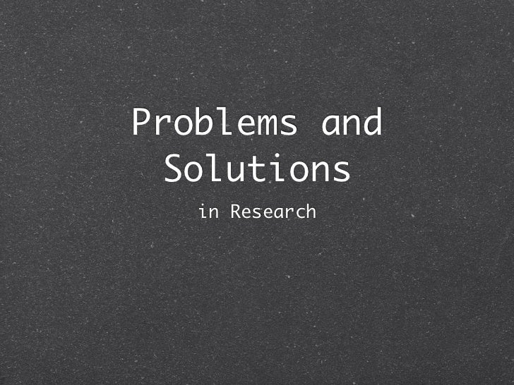 Problems and solutions in research