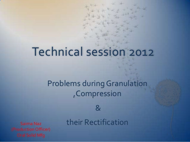Technical session 2012 Problems during Granulation ,Compression & Saima Naz (Production Officer) Oral Solid Mfg  their Rec...