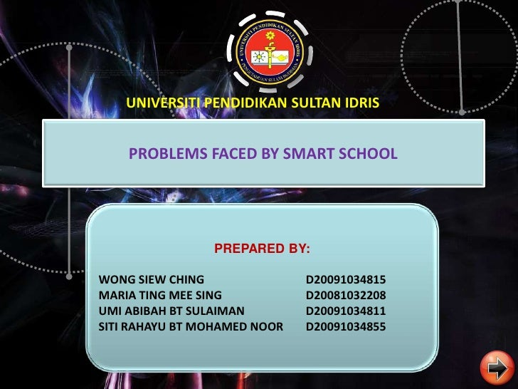 UNIVERSITI PENDIDIKAN SULTAN IDRIS       PROBLEMS FACED BY SMART SCHOOL                     PREPARED BY:  WONG SIEW CHING ...