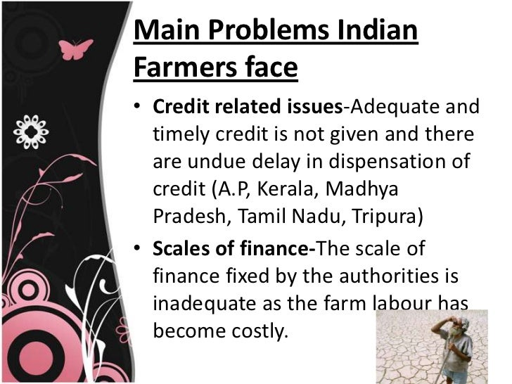 essay on problems of indian farmers The major problems confronting indian agriculture are those of population pressure, small holdings, depleted soils, lack of modern technology and poor facilities for.