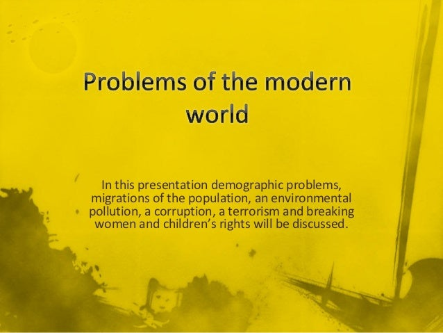 In this presentation demographic problems,migrations of the population, an environmentalpollution, a corruption, a terrori...