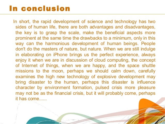 english essay science technology Science has rendered much service to mankind it has given man a lot of power and has increased his comfily in olden days man used to worship various things of nature which were understandable for him.