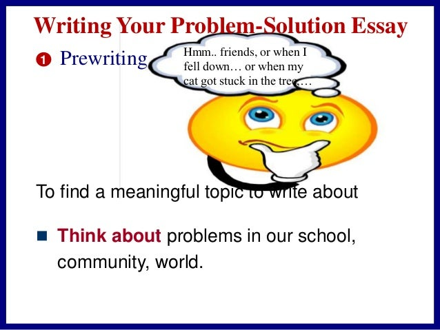 problem solution essay school Penning a problem-solution essay doesn't seem a thorny task, but, in fact, there is a whole lot of hidden pitfalls firstly, you cannot choose any problem.