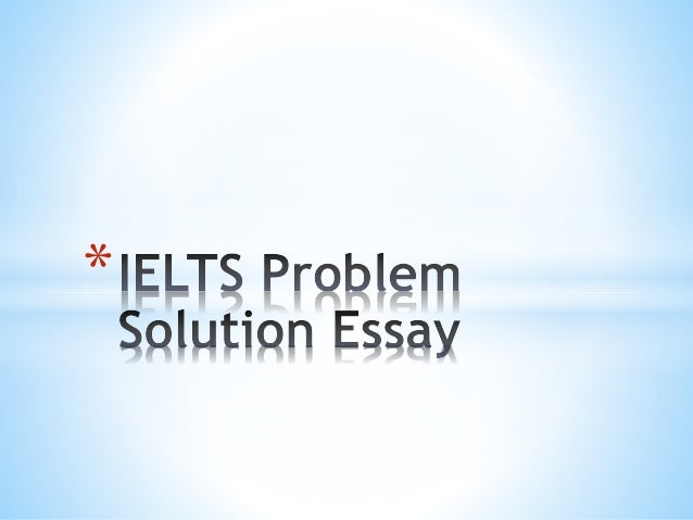 essay problem solution structure Problem-solution essay an essay that describes and discusses possible solutions to the problem like most essays,the problem-solution essay must contain an i.