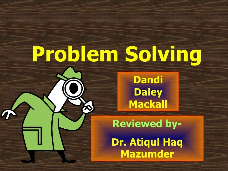 Problem Solving   Dandi Daley Mackall Reviewed by- Dr. Atiqul Haq Mazumder