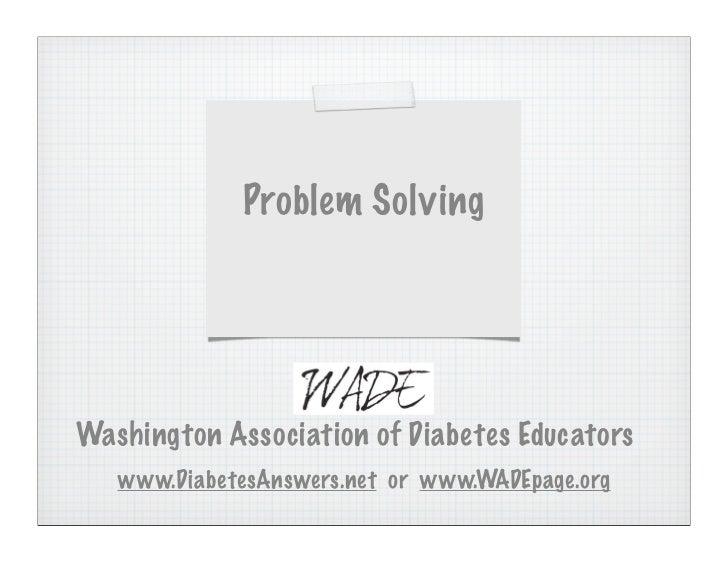 Problem SolvingWashington Association of Diabetes Educators   www.DiabetesAnswers.net or www.WADEpage.org