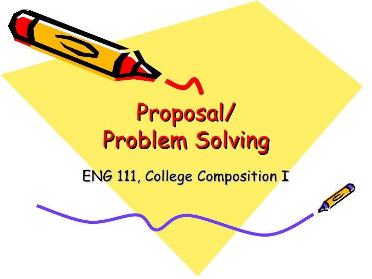 Proposal/  Problem SolvingENG 111, College Composition I