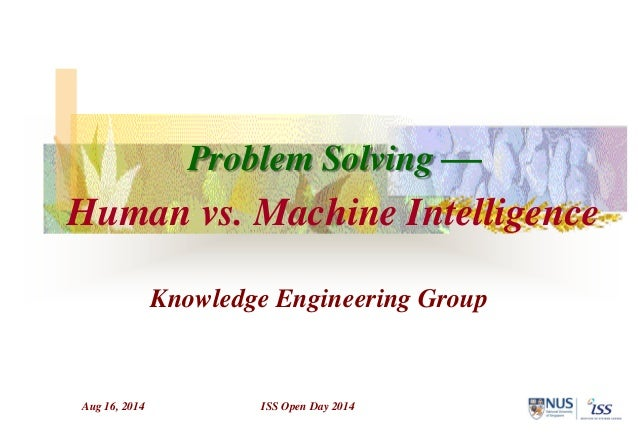 Aug 16, 2014 ISS Open Day 2014 Knowledge Engineering Group Problem Solving  Human vs. Machine Intelligence